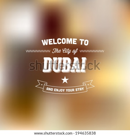 "Retro Typography. Travel label on blurry background - ""Welcome to the city of Dubai, and enjoy your stay"". Vector design.  - stock vector"