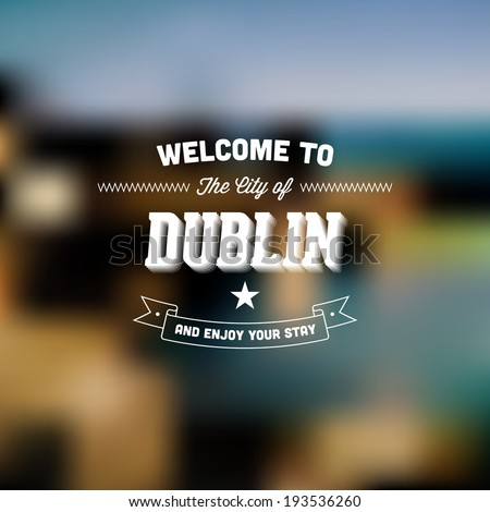 "Retro Typography. Travel label on blurry background - ""Welcome to the city of Dublin, and enjoy your stay"". Vector design.  - stock vector"