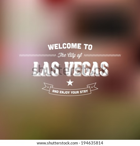 "Retro Typography. Travel label on blurry background - ""Welcome to the city of Las Vegas, and enjoy your stay"". Vector design.  - stock vector"