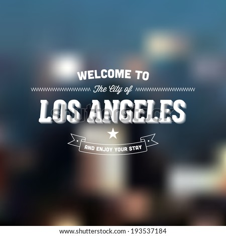 "Retro Typography. Travel label on blurry background - ""Welcome to the city of Los Angeles, and enjoy your stay"". Vector design.  - stock vector"