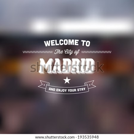 "Retro Typography. Travel label on blurry background - ""Welcome to the city of Madrid, and enjoy your stay"". Vector design.  - stock vector"