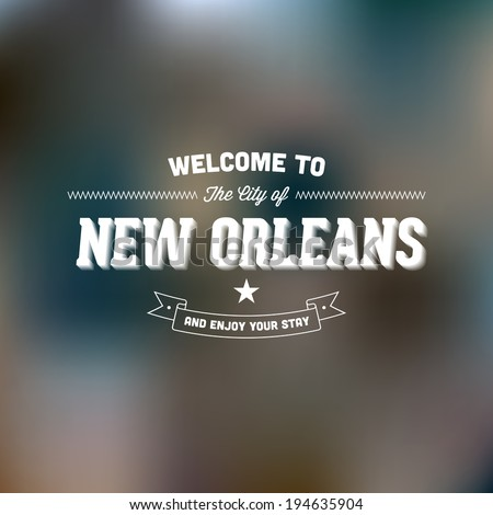 "Retro Typography. Travel label on blurry background - ""Welcome to the city of New Orleans, and enjoy your stay"". Vector design.  - stock vector"