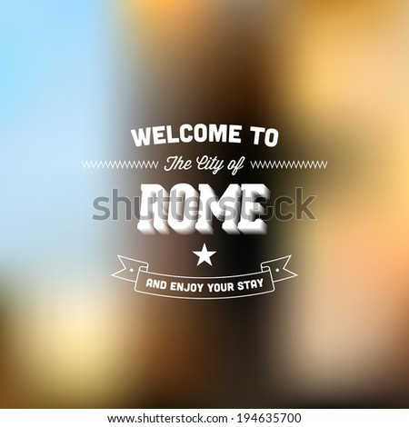 "Retro Typography. Travel label on blurry background - ""Welcome to the city of Rome, and enjoy your stay"". Vector design.  - stock vector"