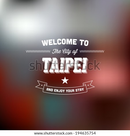 "Retro Typography. Travel label on blurry background - ""Welcome to the city of Taipei, and enjoy your stay"". Vector design.  - stock vector"