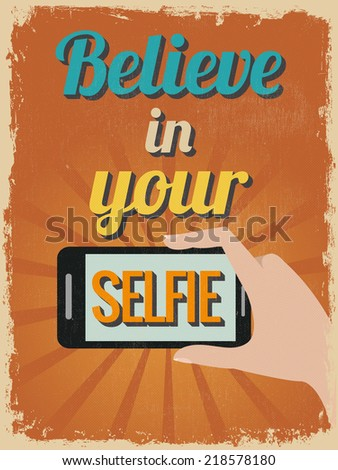 Retro Vintage Motivational Quote Poster. Believe in Your Selfie. Grunge effects can be easily removed for a cleaner look. Vector illustration - stock vector