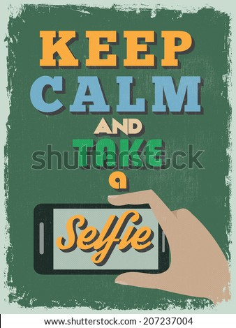 Retro Vintage Motivational Quote Poster. Keep Calm and Take a Selfie. Grunge effects can be easily removed for a cleaner look. Vector illustration - stock vector