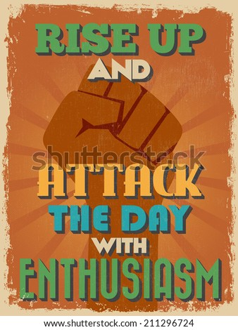 Retro Vintage Motivational Quote Poster. Rise Up and Attack The Day With Enthusiasm. Grunge effects can be easily removed for a cleaner look. Vector illustration - stock vector
