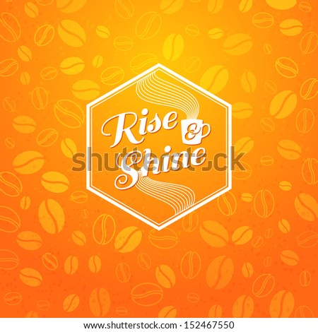 Rise and shine poster. Optimistic morning statement for the whole day long. Vector image.  - stock vector