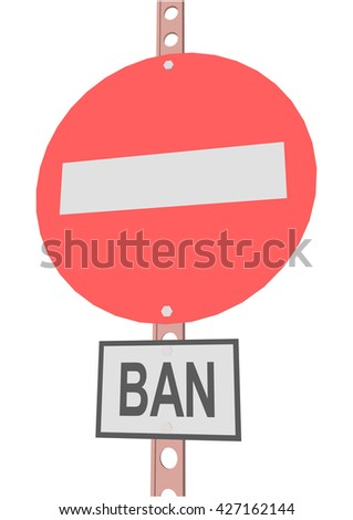 "road sign and a sign with the text ""BAN"" - stock vector"