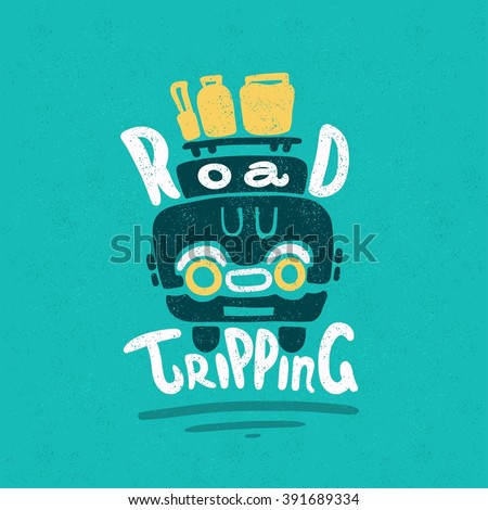 Road tripping. Decorative hand drawn lettering. Vector hand-painted illustration. Travel by car. Font, motivational poster. Illustration. Vintage print. Journey. Suitcases. Small car. Inscription.  - stock vector