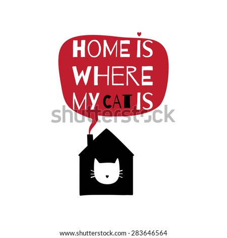 "Romantic greeting card with quote about home."" Home is where my cat is"". - stock vector"