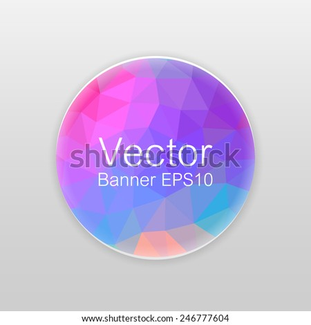 Round banner. Vector banner with abstract multicolored polygonal mosaic background. Modern geometric triangular pattern. Bright purple, blue and pink colors. - stock vector
