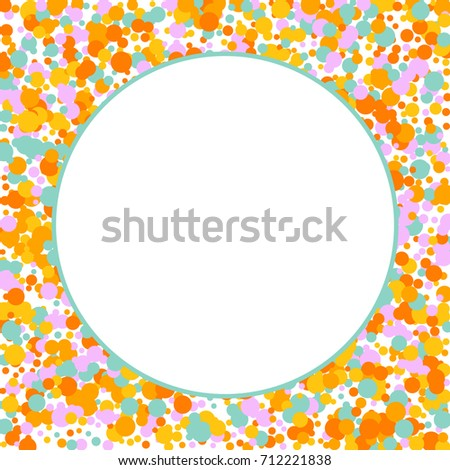 Round frame. Bright Background of Multicolored Confetti. Square Card, Cover and Frame. Vector Isolated Confetti on White Background Pattern. Template Background Orange, Yellow, Blue and Pink Colors.