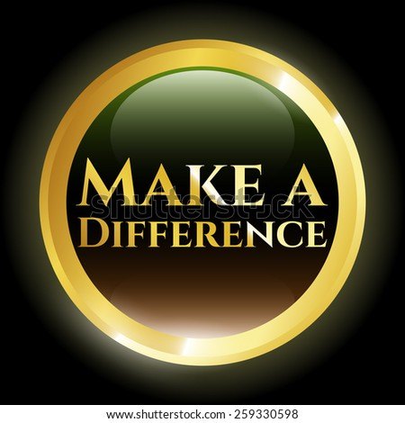 "Round shiny emblem with text ""Make a Difference""  - stock vector"