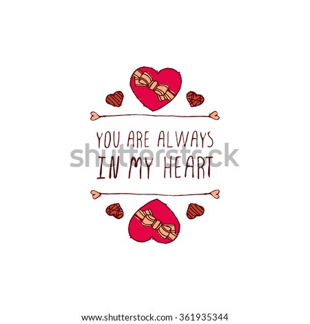 Saint Valentine's day greeting card.  You are always in my heart. Typographic banner with text and doodle heart shaped chocolate candies. Vector handdrawn badge. - stock vector