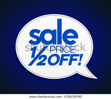 Sale tag in a form of speech bubble, realistic design. Sale tag half price off. Modern vibrant blue price coupon poster style.  Sale, sale, sale! - stock vector