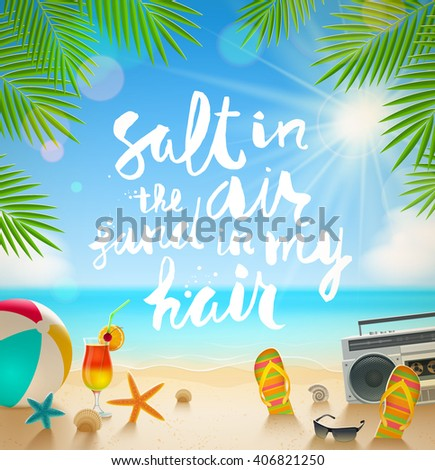 Salt in the air, sand in my hair - hand drawn calligraphy. Summer holidays and beach vacation vector illustration. Beach items on the shore of tropical sea. - stock vector