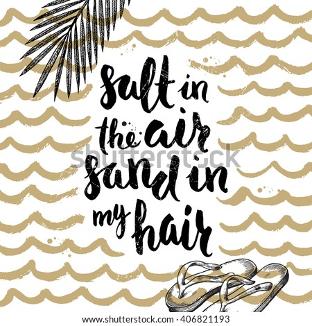 Salt in the air sand in my hair - Summer holidays and vacation hand drawn vector illustration. Handwritten calligraphy quotes.