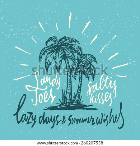 Sandy Toes Salty Kisses Lazy Days & Summer Wishes. Handmade Vintage Typographic art. Coastal Decor Idea. Hand Crafted Retro Print Concept. Ink Drawing of Palm Trees and Sun Rays. Vector Illustration. - stock vector