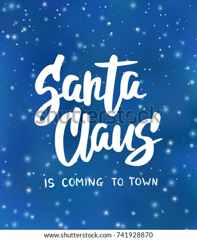 Santa Claus Is Coming To Town Text, Hand Drawn Brush Lettering. Blue  Background With