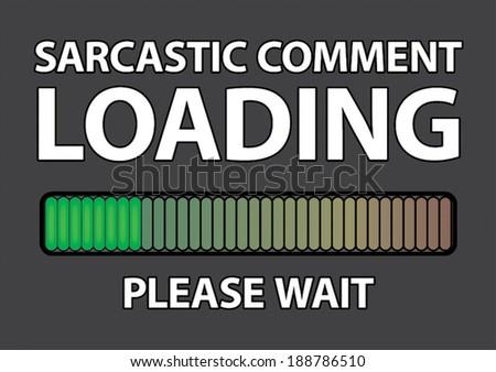 Sarcastic comment loading... please wait - vector print - stock vector