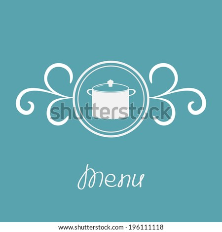 Saucepan and round frame with calligraphic design element. Menu card. Vector illustration. - stock vector