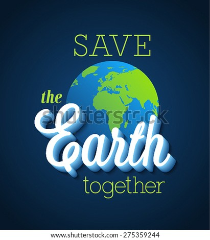Save the Earth together. Vector illustration. - stock vector