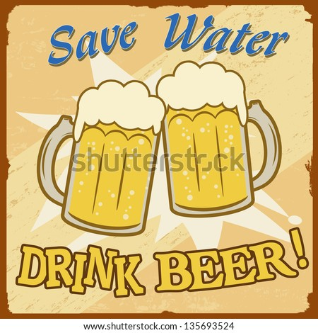 Save water, drink beer vintage grunge poster, vector illustrator - stock vector