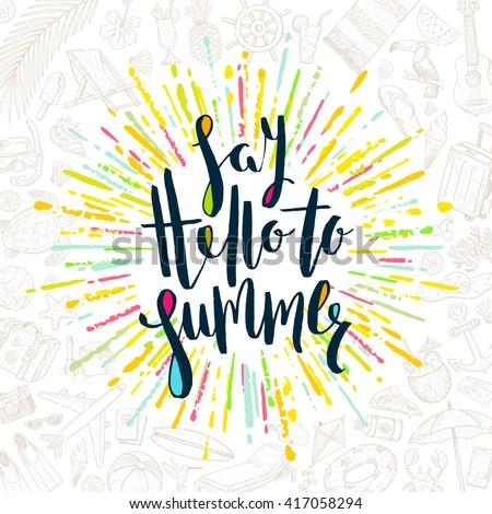 Say hello to summer - Summer calligraphy. Summer vacation. Summer sunburst. Summer quote. Summer phrase. Summer greeting. Summer vector. Summer illustration. Summer lettering. Summer items.  - stock vector