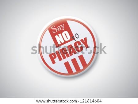 Say No to Piracy - Button Badge. - stock vector