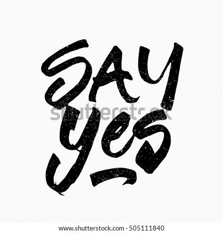 Say yes. Ink hand lettering. Modern brush calligraphy. Handwritten phrase. Inspiration graphic design typography element. Cool simple vector sign.