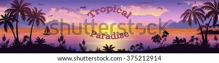 Sea Landscape, Silhouettes Mountain Islands with Palm Trees and Exotic Flowers, Ship, Sky with Clouds, Sun and Birds Gulls the Words Tropical Paradise. Eps10, Contains Transparencies. Vector - stock vector