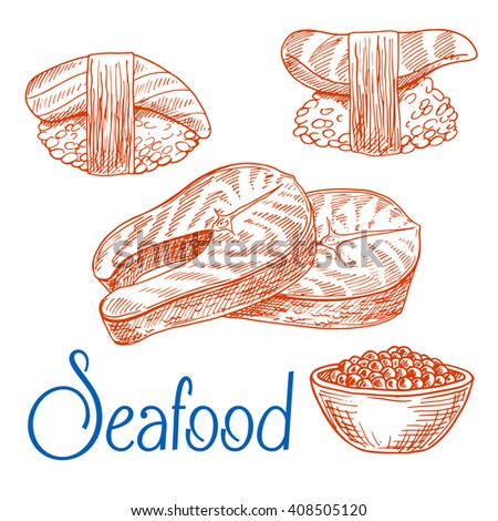 Seafood dishes sketches with fresh salmon steaks, sushi nigiri with marinated tuna and salmon, bowl with salted caviar. Use as oriental cuisine, seafood restaurant menu, kitchen interior design