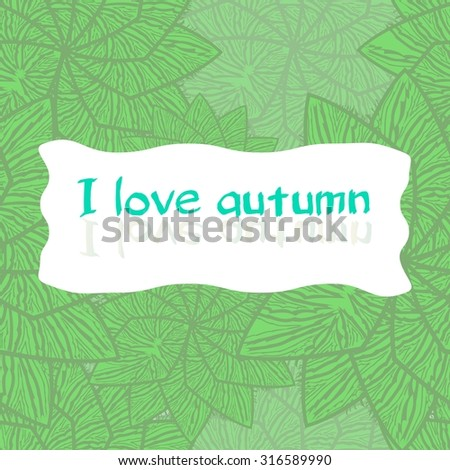 """Seamless background of green leaves. Lettering """"I love autumn"""" with the letters reflecting in  white background.  - stock vector"""