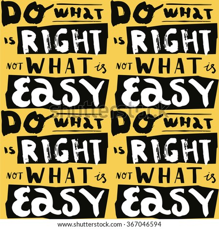 Seamless pattern with abstract handwriting modern ink text. Do what is right not what is easy. - stock vector