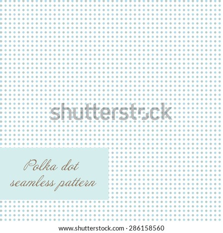 Seamless polka dot background. Simple vector background with blue and grey dots. Cute artistic design for invitation, wedding or greeting cards and scrapbooking elements. - stock vector