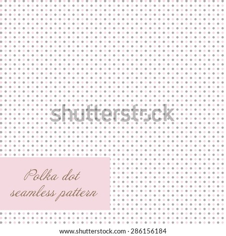 Seamless polka dot background. Simple vector background with pink and grey dots. Cute artistic design for invitation, wedding or greeting cards and scrapbooking elements. - stock vector