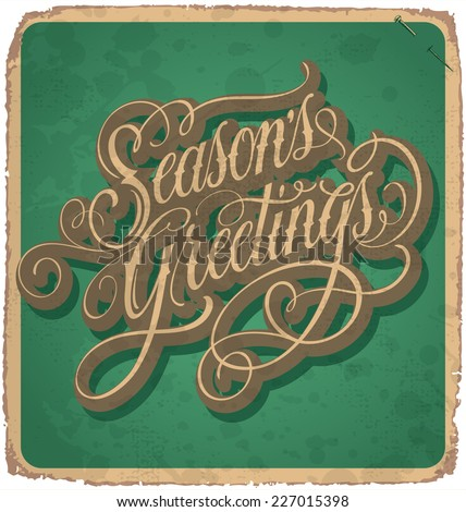 SEASON'S GREETINGS hand lettering -- vintage card with handmade calligraphy, grunge effect in separate layer for easy edit, vector (eps10)