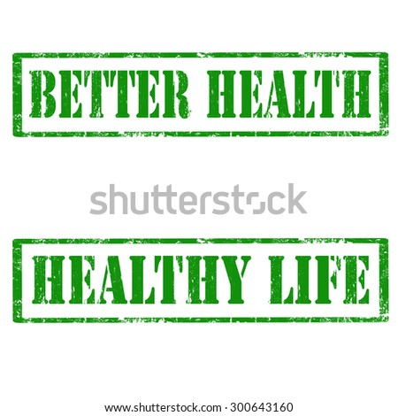 Set of grunge rubber stamps with text Better Health and Healthy Life,vector illustration - stock vector