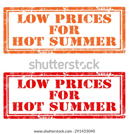 Set of grunge rubber stamps with text Low Prices For Hot Summer,vector illustration - stock vector