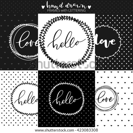 "Set of hand drawn round frames.Love and hello calligraphic lettering with hearts and points around. Brush Pen lettering ""Hello"" and ""Love"" isolated on black and white background. Vector illustration - stock vector"
