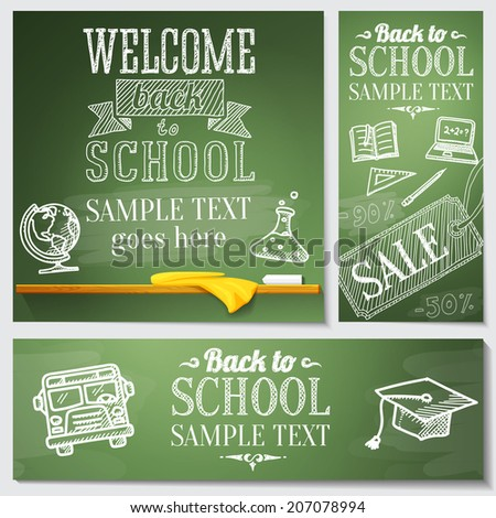 Set of school banners with Welcome back to school messages on the chalkboard with place for your text. With drawings of - globe, notebook, text book, graduation cap, school bus, science bulb. Vector - stock vector