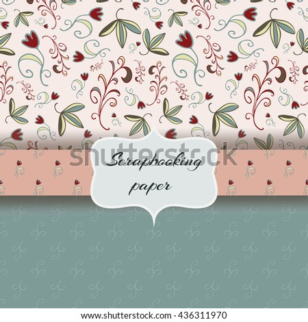Set of scrap booking papers, floral seamless backgrounds.
