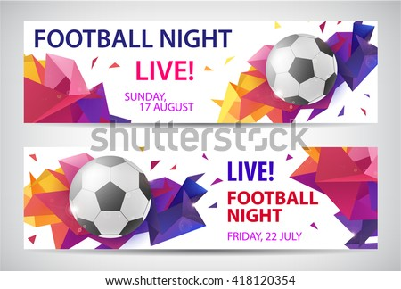 Set of vector sport football banners. Faceted colorful background with football ball and text.  - stock vector