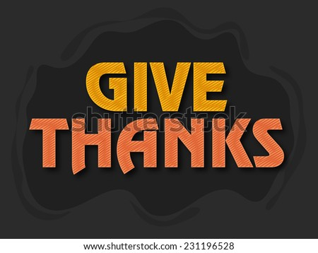 Shiny text Give Thanks on dark background for Happy Thanksgiving Day celebrations.  - stock vector