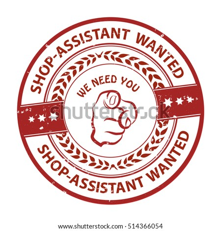 Shop-assistant wanted. We need you - advertising grunge red stamp / sticker for employees / companies that are looking for hiring in this job market. Print colors used