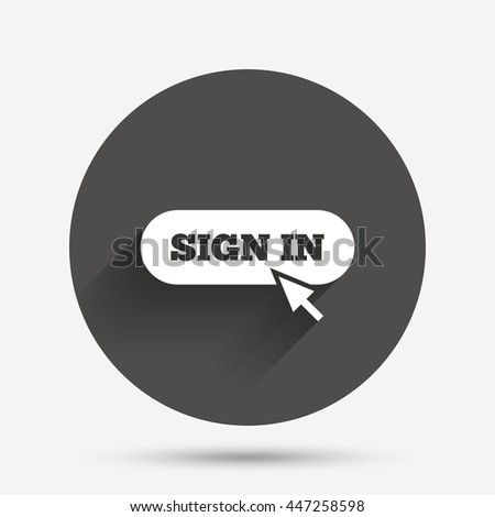 Sign in with cursor pointer sign icon. Login symbol. Website navigation. Circle flat button with shadow. Vector - stock vector