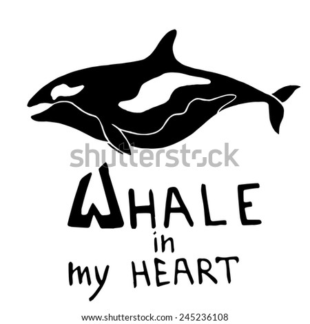 Silhouette killer whale with lettering - Whale in my heart. Vector monochrome  illustration - stock vector