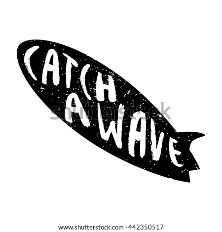 Silhouette of a surfboard with text Catch a wave. Design for t-shirt. Vector