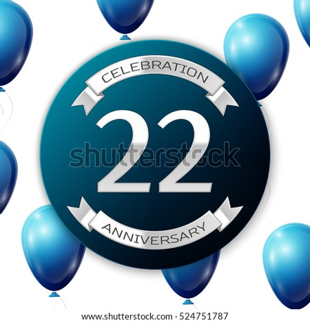 Silver number twenty two years anniversary celebration on blue circle paper banner with silver ribbon. Realistic blue balloons with ribbon on white background. Vector illustration.